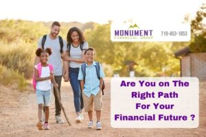 Monument Financial Group - Are You on the Right Path for Your Financial Future?